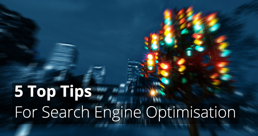 5 Top Tips For Search Engine Optimisation
